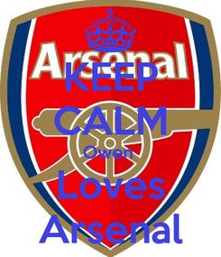 Poster: KEEP CALM Owen  Loves Arsenal