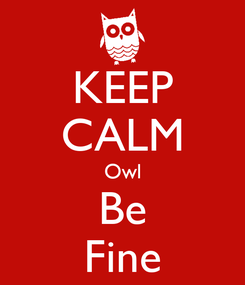 Poster: KEEP CALM Owl Be Fine
