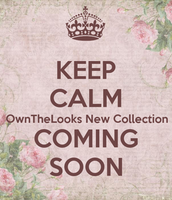 Poster: KEEP CALM OwnTheLooks New Collection COMING SOON