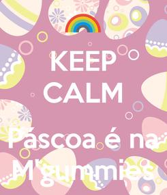 Poster: KEEP CALM  Páscoa é na M'gummies
