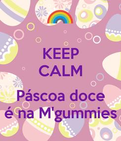 Poster: KEEP CALM  Páscoa doce é na M'gummies