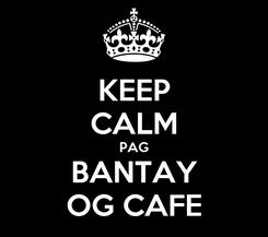 Poster: KEEP CALM PAG BANTAY OG CAFE