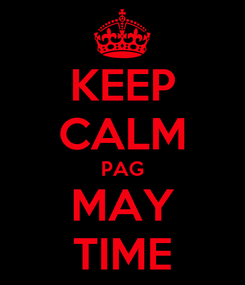 Poster: KEEP CALM PAG MAY TIME