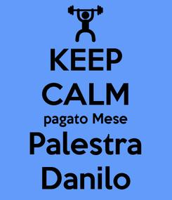 Poster: KEEP CALM pagato Mese Palestra Danilo