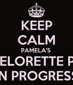 Poster: KEEP CALM PAMELA'S  BACHELORETTE PARTY IN PROGRESS