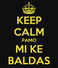 Poster: KEEP CALM PAMO MI KE BALDAS