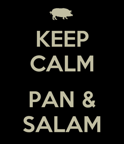 Poster: KEEP CALM  PAN & SALAM