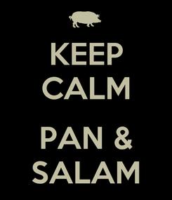 Poster: KEEP CALM  PAN & SALAM