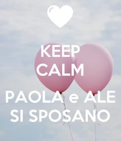 Poster: KEEP CALM  PAOLA e ALE SI SPOSANO