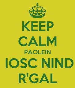 Poster: KEEP CALM PAOLEIN  IOSC NIND R'GAL