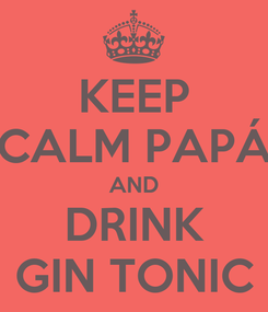 Poster: KEEP CALM PAPÁ AND DRINK GIN TONIC