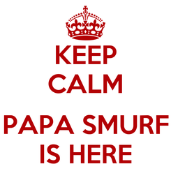 Poster: KEEP CALM    PAPA SMURF IS HERE