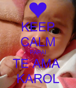 Poster: KEEP CALM PAPAI TE AMA  KAROL