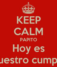 Poster: KEEP CALM PAPITO Hoy es Nuestro cumple