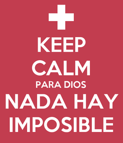 Poster: KEEP CALM PARA DIOS NADA HAY IMPOSIBLE