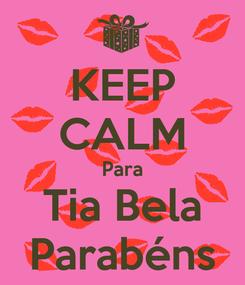 Poster: KEEP CALM Para Tia Bela Parabéns