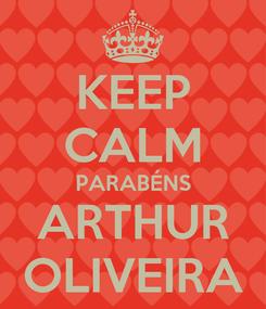 Poster: KEEP CALM PARABÉNS ARTHUR OLIVEIRA