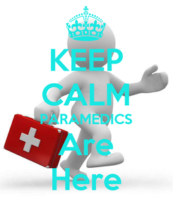 Poster: KEEP CALM PARAMEDICS Are Here