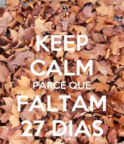Poster: KEEP CALM PARCE QUE FALTAM 27 DIAS