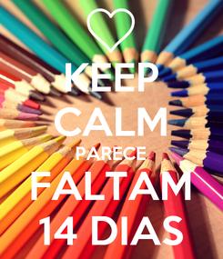 Poster: KEEP CALM PARECE FALTAM 14 DIAS