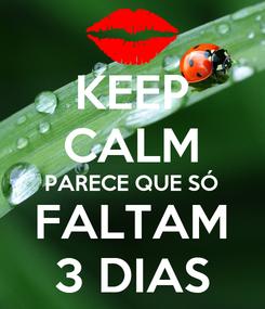 Poster: KEEP CALM PARECE QUE SÓ FALTAM 3 DIAS