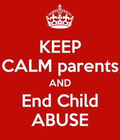 Poster: KEEP CALM parents AND End Child ABUSE
