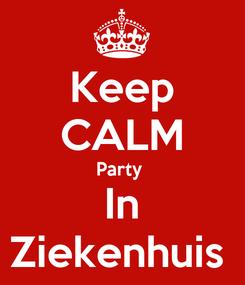 Poster: Keep CALM Party  In Ziekenhuis