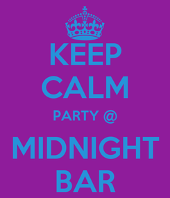 Poster: KEEP CALM PARTY @ MIDNIGHT BAR