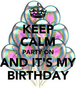 Poster: KEEP CALM PARTY ON AND IT'S MY BIRTHDAY