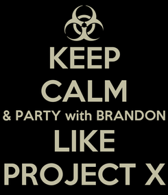 Poster: KEEP CALM & PARTY with BRANDON LIKE PROJECT X