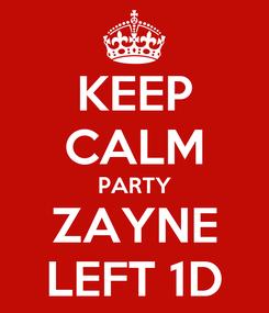 Poster: KEEP CALM PARTY ZAYNE LEFT 1D