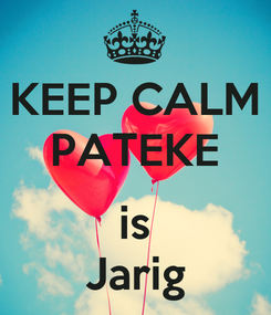 Poster: KEEP CALM PATEKE  is Jarig