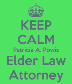 Poster: KEEP CALM Patricia A. Powis Elder Law Attorney