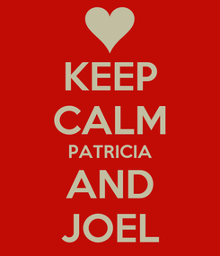 Poster: KEEP CALM PATRICIA AND JOEL