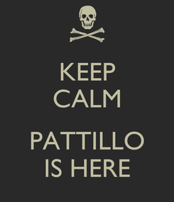Poster: KEEP CALM  PATTILLO IS HERE