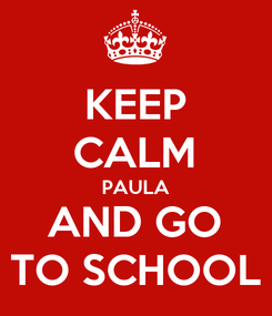 Poster: KEEP CALM PAULA AND GO TO SCHOOL