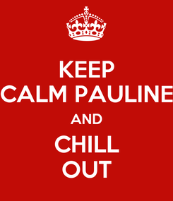 Poster: KEEP CALM PAULINE AND CHILL OUT