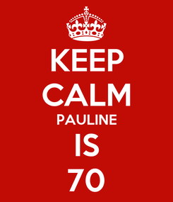 Poster: KEEP CALM PAULINE IS 70