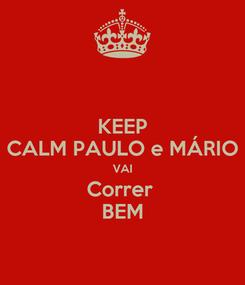 Poster: KEEP CALM PAULO e MÁRIO VAI Correr  BEM