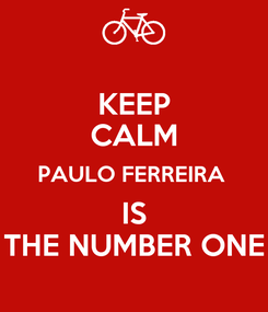 Poster: KEEP CALM PAULO FERREIRA  IS THE NUMBER ONE