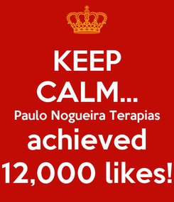 Poster: KEEP CALM... Paulo Nogueira Terapias achieved 12,000 likes!