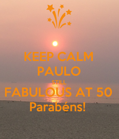 Poster: KEEP CALM PAULO STILL FABULOUS AT 50 Parabéns!