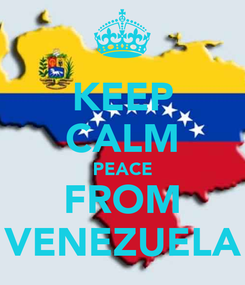 Poster: KEEP CALM PEACE FROM VENEZUELA