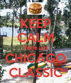 Poster: KEEP CALM Pede um CHICAGO CLASSIC