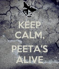 Poster: KEEP CALM,  PEETA'S ALIVE