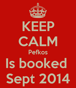 Poster: KEEP CALM Pefkos Is booked  Sept 2014
