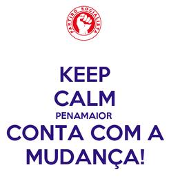 Poster: KEEP CALM PENAMAIOR CONTA COM A MUDANÇA!