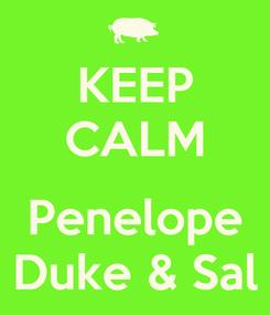Poster: KEEP CALM  Penelope Duke & Sal