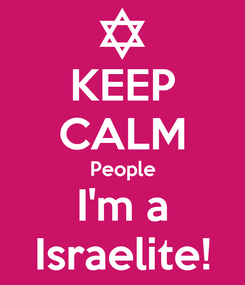 Poster: KEEP CALM People I'm a Israelite!