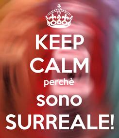 Poster: KEEP CALM perchè sono SURREALE!
